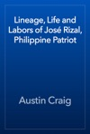 Lineage Life And Labors Of Jos Rizal Philippine Patriot