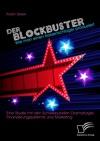 Der Blockbuster Wie Man Einen Kassenschlager Produziert Eine Studie Mit Den Schwerpunkten Dramaturgie Finanzierungssysteme Und Marketing