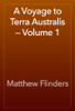 Matthew Flinders - A Voyage to Terra Australis — Volume 1 artwork