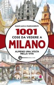 1001 cose da vedere a Milano almeno una volta nella vita da Gian Luca Margheriti