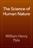 The Science of Human Nature - William Henry Pyle