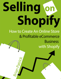 Selling on Shopify: How to Create an Online Store & Profitable eCommerce Business with Shopify book