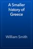 William Smith - A Smaller history of Greece artwork
