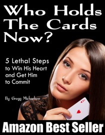 Who Holds The Cards Now 5 Lethal Steps To Win His Heart And Get Him To Commit