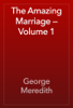 George Meredith - The Amazing Marriage — Volume 1 artwork