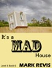 It's a Mad House