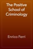 The Positive School of Criminology
