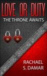 Love Or Duty The Throne Awaits