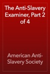 The Anti-Slavery Examiner Part 2 Of 4