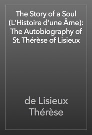 The Story Of A Soul L Histoire D Une Me The Autobiography Of St Th R Se Of Lisieux