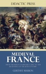 Medieval France - From The Reign Of Hugues Capet To The Beginning Of The 16th Century