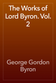 The Works of Lord Byron. Vol. 2