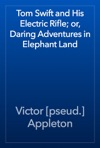 Tom Swift And His Electric Rifle Or Daring Adventures In Elephant Land