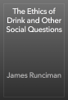 James Runciman - The Ethics of Drink and Other Social Questions artwork