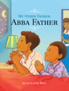 My Other Father Abba Father