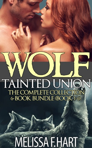 Melissa F. Hart - Wolf Tainted Union: The Complete Collection – 6-Book Bundle (Books 1-6) – A Paranormal Werewolf Shifter Romance