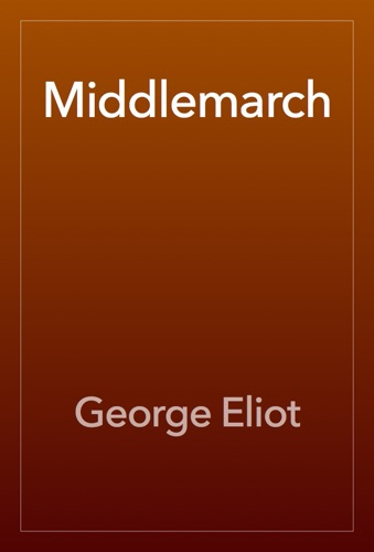 Middlemarch - George Eliot - George Eliot