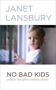 No Bad Kids: Toddler Discipline Without Shame Cover Book
