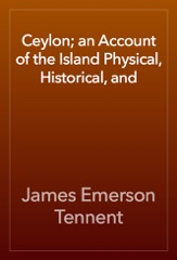 Ceylon; an Account of the Island Physical, Historical, and