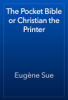 EugГЁne Sue - The Pocket Bible or Christian the Printer artwork
