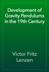 Development Of Gravity Pendulums In The 19th Century