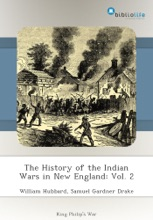 The History Of The Indian Wars In New England: Vol. 2