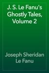 J S Le Fanus Ghostly Tales Volume 2