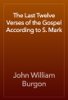 John William Burgon - The Last Twelve Verses of the Gospel According to S. Mark artwork