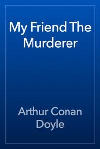 My Friend The Murderer
