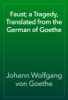 Johann Wolfgang von Goethe - Faust; a Tragedy, Translated from the German of Goethe artwork