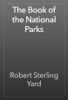 Robert Sterling Yard - The Book of the National Parks  artwork