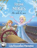 La Reine des Neiges - Les nouvelles histoires - Par-delà les mers