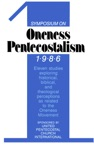 Symposium On Oneness Pentecostalism