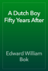 Edward William Bok - A Dutch Boy Fifty Years After 插圖
