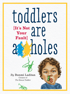 Toddlers Are A**holes - Bunmi Laditan book