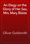 An Elegy On The Glory Of Her Sex Mrs Mary Blaize