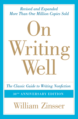 On Writing Well, 30th Anniversary Edition - William Zinsser book