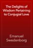 Emanuel Swedenborg - The Delights of Wisdom Pertaining to Conjugial Love artwork