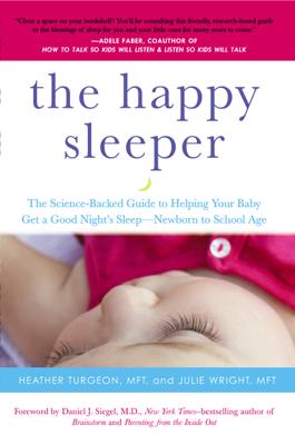 The Happy Sleeper - Heather Turgeon MFT, Julie Wright MFT & Daniel J. Siegel, MD book
