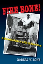 Fire Bone! - A Maverick Guide To A Life In Journalism