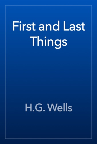H.G. Wells - First and Last Things