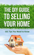 The DIY Guide to Selling Your Home: 101 Tips You Need to Know