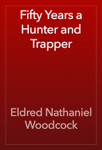 Fifty Years a Hunter and Trapper