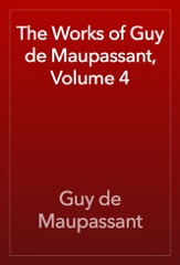 The Works of Guy de Maupassant, Volume 4