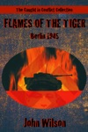 Flames Of The Tiger Berlin 1945