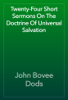 John Bovee Dods - Twenty-Four Short Sermons On The Doctrine Of Universal Salvation artwork