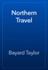 Bayard Taylor - Northern Travel artwork
