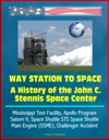 Way Station To Space A History Of The John C Stennis Space Center - Mississippi Test Facility Apollo Program Saturn V Space Shuttle STS Space Shuttle Main Engine SSME Challenger Accident