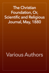 The Christian Foundation, Or, Scientific and Religious Journal, May, 1880