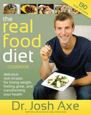 The Real Food Diet Cookbook - Dr. Josh Axe book